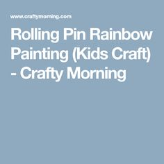 Rolling Pin Rainbow Painting (Kids Craft) - Crafty Morning