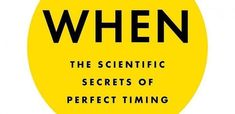 Dan Pink: Timing really is everything Positive Psychology, Keynote Speakers, Perfect Timing, Decision Making, Collaboration, Everything, Leadership, Insight, Coaching