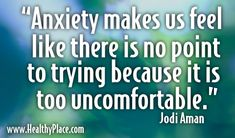 Anxiety makes us feel like there is no point to trying because it is too uncomfortable. www.HealthyPlace....