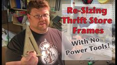 How To Re-Size Thrift Store Frames: No Power Tools Needed!