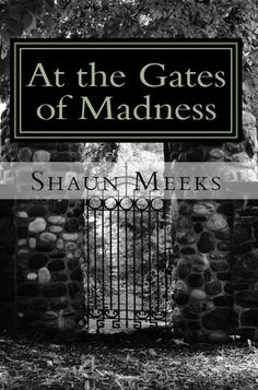 Shaun Meeks At the Gates of Madness (for some reason, I really like this book) Books To Read, My Books, My Collection, Male Face, Ebook Pdf, Free Books, Short Stories, Gates, Horror