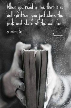 When you read a line that is so well-written, you just close the book and stare . When you read a line that is so well-written, you just close the book and stare at the wall for a minute. I Love Books, Good Books, Books To Read, My Books, Motivational Quotes, Inspirational Quotes, Quotes Positive, Book Memes, Reading Quotes