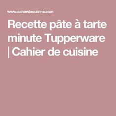 Recette pâte à tarte minute Tupperware   Cahier de cuisine