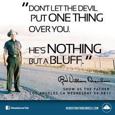 Don't let the devil put one thing over you. He's nothing but a bluff. Image Quote from: SHOW US THE FATHER - LOS ANGELES CA WEDNESDAY 54-0811 - Rev. William Marrion Branham