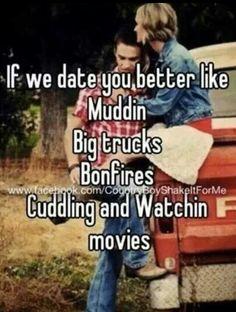 Muddin, trucks, bonfires, cuddling. You better like it all.