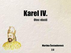 Karel IV. Otec vlasti Martina Šestauberová 2.C.>