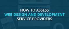 How to Assess #WebDesign and Development Service Providers