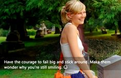Elizabethtown (2005) Claire Colburn [Kirsten Dunst]: So you failed. Alright you really failed. You wanna be really great? Then have the courage to fail big and stick around. Make them wonder why you're still smiling. https://www.facebook.com/Quotes2Reminisce
