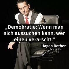 Demokratie: Wenn man sich aussuchen kann, wer einen verarscht. - Hagen Rether (Kabarettist) #zitat #zitate #spruch #sprüche #sprichwörter #worte #wahreworte #schöneworte