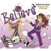 Believe-Kathryn The Grape Songs for Kids of All Ages | http://www.familychoiceawards.com/family-choice-awards-winners/music-and-audiobooks/believe-kathryn-grape-songs-kids-all-ages