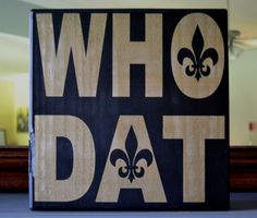 WHO DAT Custom Wood Sign Saints Football New Orleans by CSSDesign, $25.00-- i need this!!