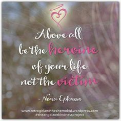 Above all be the heroine of your life not the victim - Nora Ephron. Blog post on The labels I will not own. What labels do you reject?