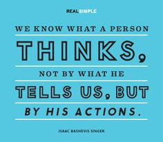 Actions do speak louder than words <3<3<3 Quote by Isaac Bashevis Singer