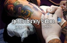 get a disney tattoo. something small though and that means something. lol.