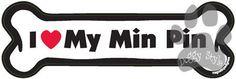 I Love My Min Pin Dog Bone Magnet http://doggystylegifts.com/products/i-love-my-min-pin-dog-bone-magnet