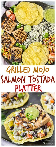 Grilled Mojo Salmon Tostada Platter - with Mojo Marinated & Grilled Salmon, Cilantro-Lime Black Beans & Rice, and Grilled Corn & Tomato Salsa #120DaysofSummer