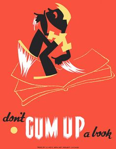 Don't Gum Up a Book Wpa Posters, Library Posters, Book Posters, Library Books, Library Games, Reading Posters, Safety Posters, Poster Series, Works Progress Administration