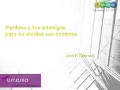 Perdona a tus enemigos, pero no olvides sus nombres. John F. Kennedy #humaniamx #consultores #capitalhumano #recursoshumanos #empleo #trabajo #vacante #ofertalaboral