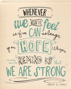 Whenever we begin to feel as if we can no longer go on, hope whispers in our ear to remind us that we are strong :: Giclee Print Typography Poster Wall Decor by ParadaCreations Wall Quotes, Me Quotes, Motivational Quotes, Inspirational Quotes, Uplifting Quotes, Quotes On Hope, Patient Quotes, Inspirational Speakers, Short Quotes