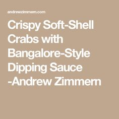 Crispy Soft-Shell Crabs with Bangalore-Style Dipping Sauce -Andrew Zimmern