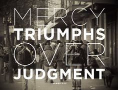 mercy triumphs over judgement | if only more people would choose to know this    James 2:13