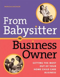 $17.95-$17.95 Baby From Babysitter to Business Owner: Getting the Most Out of Your Home Child Care Business - Family childcare homes provide care for hundreds of thousands of children every day. From Babysitter to Business Owner offers tried-and-true strategies for implementing established professional business practices in the home daycare environment