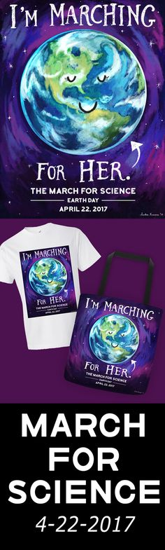 """I'm Marching for Her"" is a shirt I created for the ""March for Science,"" taking place in Washington DC and sister cities across the US. Whether we are Republicans or Democrats, the choices we make affect the Earth.  Proceeds from this shirt will go towards the March for Science.  Tote bags, Prints and T-shirts are now available! #marchforscience"