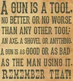 Guns are not the problem in this world, it's people. A gun is a tool. It can be used for good and evil. Pro Gun, Great Quotes, Inspirational Quotes, Motivational, Gun Quotes, Life Quotes, Life Sayings, The Knowing, Molon Labe