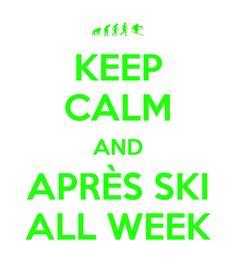 Keep Calm and Apres ski all week