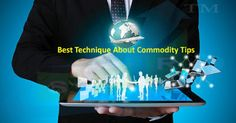 Trading Secrets: Best Technique About Commodity Tips By Sai Proficient:: sai proficient is the best Commodity Tips Provider, which fulfill your all requirement.