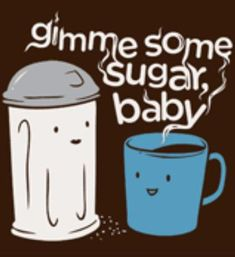gimme some sugar, baby..cute.