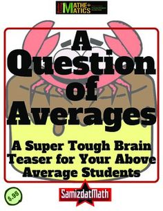 """Think your students are good at statistics? Throw this """"averaging"""" problem at them and watch them sweat. Great for kids who complain that """"math is boring."""" Yah, right kid...."""