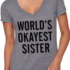 Hey, I found this really awesome Etsy listing at https://www.etsy.com/listing/199229637/worlds-okayest-sister-brother-t-shirt