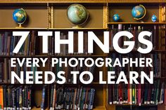 7 Essential Things Every Photographer Needs to Learn (via photographyconcentrate.com) By Lauren Lim. http://photographyconcentrate.com/7-essential-things-every-photographer-needs-to-learn/
