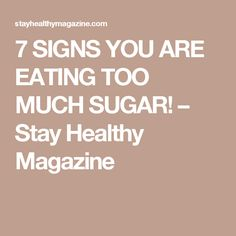 7 SIGNS YOU ARE EATING TOO MUCH SUGAR! – Stay Healthy Magazine