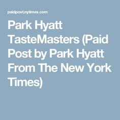 Park Hyatt TasteMasters (Paid Post by Park Hyatt From The New York Times)