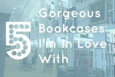 5 Gorgeous Bookcases I'm In Love With
