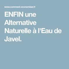 ENFIN une Alternative Naturelle à l'Eau de Javel.
