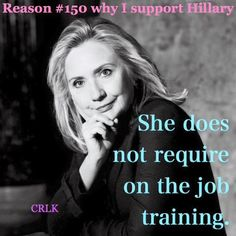 Hillary Clinton. Love this very bright, savvy, and gracious leader.