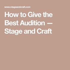 How to Give the Best Audition — Stage and Craft