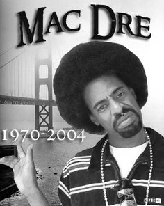 still so obsessed with his music RIP Mac Dre