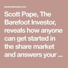 9 best barefoot investor images on pinterest barefoot investor scott pape the barefoot investor reveals how anyone can get started in the share malvernweather Gallery