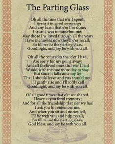 The Parting Glass, lyrics to the traditional Scottish song, often sung at the end of a gathering of friends. Scottish Poems, Irish Poems, Irish Quotes, Irish Blessing, Irish Song Lyrics, Scottish Toast, Irish Sayings, Scottish Gaelic, Funeral Readings