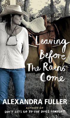d470589079a Alexandra Fuller explores her divorce and African childhood in LEAVING  BEFORE THE RAINS COME. Free