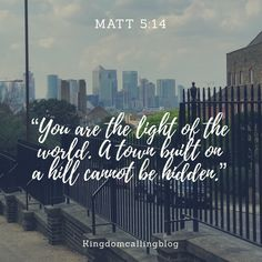 We are he light of the world. We are a city on a hill. How do we let our light shine? Light Of The World, Encouragement, Let It Be, City, Cities