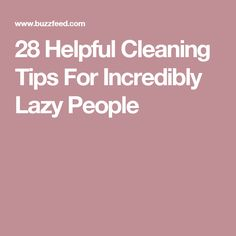 28 Helpful Cleaning Tips For Incredibly Lazy People