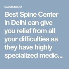 Best Spine Center in Delhi can give you relief from all your difficulties as they have highly specialized medical professionals having expertise and experience to deal with your spine related complications.