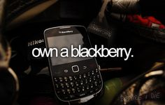 -own a blackberry.  I regret ever getting one to be honest haha.