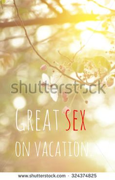 life quote. Inspirational : great sex on vacation  - stock photo