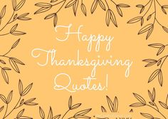 100 Happy Thanksgiving Quotes, Messages, and Wishes!